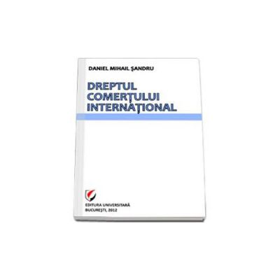 Dreptul comertului international - Daniel Mihail Sandru (Editia a III-a)