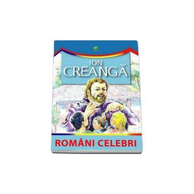 Ion Creanga (Romani celebri)
