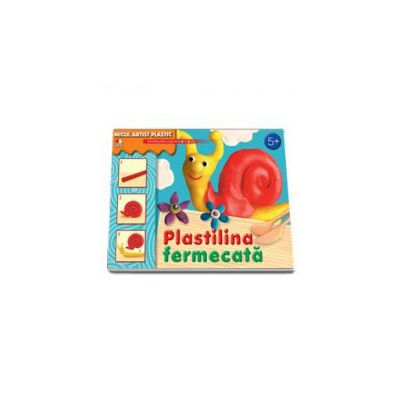 Plastilina fermecata. Activitati pentru copiii de la 5 la 9 ani (Micul artist plastic)