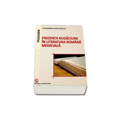 Prezenta rugaciunii in literatura romana medievala (Alexandra Craciunescu)