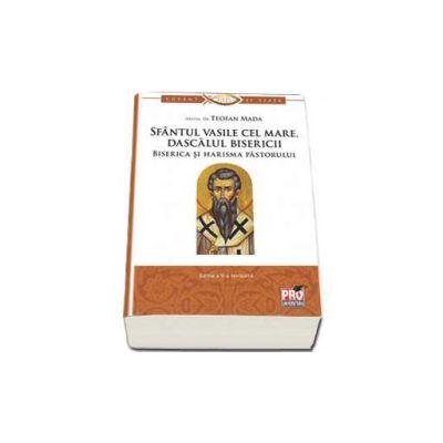 Sfantul Vasile cel Mare, Dascalul bisericii - Biserica si harisma pastorului, Editia a II-a revizuita