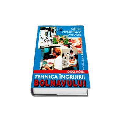 Carol Mozes, Tehnica ingrijirii bolnavului - Editia a VII-a. Cartea asistentului medical (Editie, hardcover)
