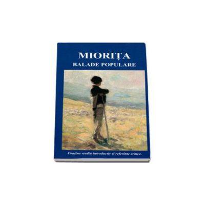 Miorita-Balade populare. Contine studiu introductiv si referinte critice