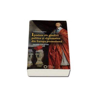 Ipostaze ale gandirii politice si diplomatice din Europa premoderna (secolele XVI-XVIII)
