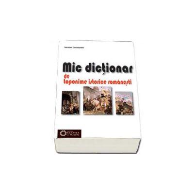 Mic dictionar de toponime istorice romanesti (Nicolae Constantin)