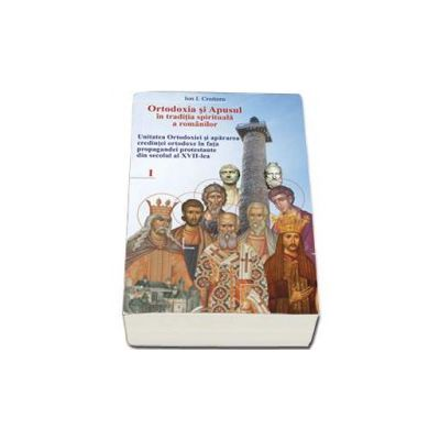 Ortodoxia si Apusul in traditia spirituala a romanilor, volumul I