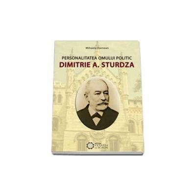 Personalitatea omului politic Dimitrie A. Sturdza (Mihaela Damean)