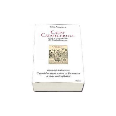 Avramova Sofia, Calist Catafyghiotul - misticul contemplativ al Filocaliei bizantine