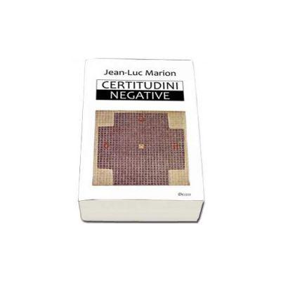 Jean Luc Marion, Certitudini negative