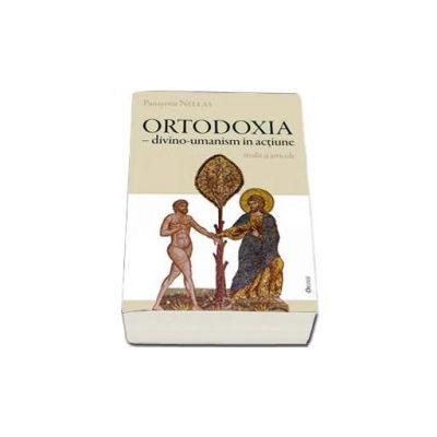 Nellas Panayotis, Ortodoxia - divino-umanism in actiune. Studii si articole.