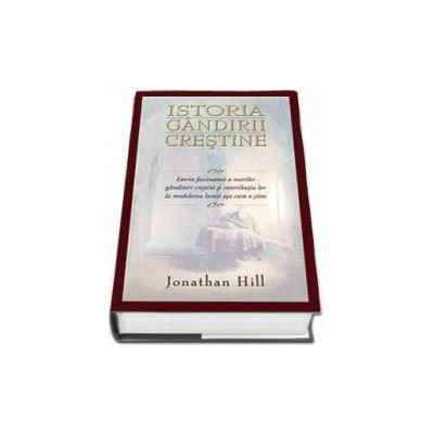 Istoria gandirii crestine (Jonathan Hill)