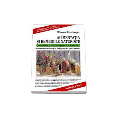 Werner Meidinger, Alimentatia si Remediile Naturiste. Prevenire. Recuoastere. Vindecare