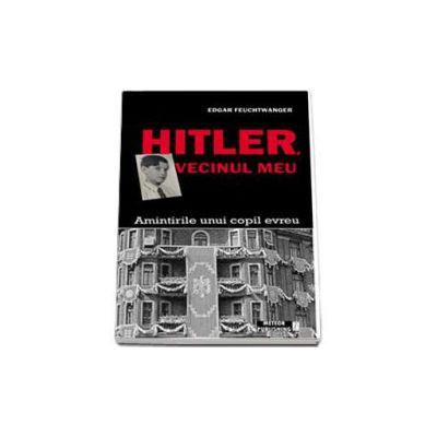 Hitler, vecinul meu. Amintirile unui copil evreu (Edgar Feuchtwanger)