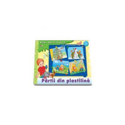 Partii din plastilina. Activitati pentru copiii de la 3 la 5 ani (Micul artist plastic)