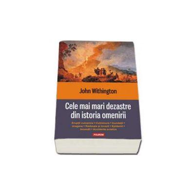 Cele mai mari dezastre din istoria omenirii. Eruptii vulcanice, cutremure, inundatii, uragane, razboaie si invazii, epidemii, incendii, accidente aviatice