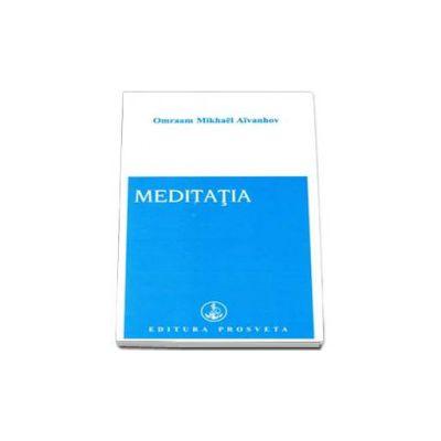Omraam Mikhael Aivanhov - Meditatia. Editia a II-a