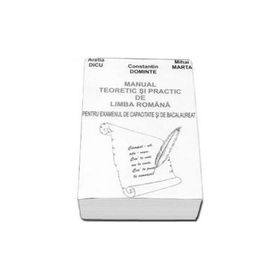 Manual teoretic si practic de limba romana pentru examenul de capacitate si bacalaureat