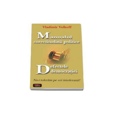 Vladimir Volkoff, Manualul corectitudinii politice. Defectele democratiei - Nu-i toleram pe cei intoleranti!
