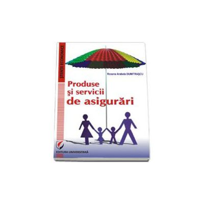 Produse si servicii de asigurari (Roxana Arabela Dumitrascu)