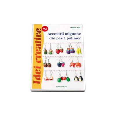 Accesorii mignone din pasta polimer - Seria, idei creative numarul 92
