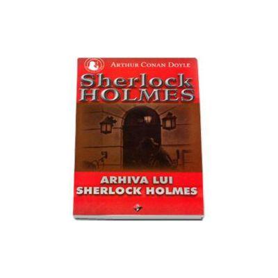Sherlock Holmes - Arhiva lui Sherlock Holmes (Volumul I)
