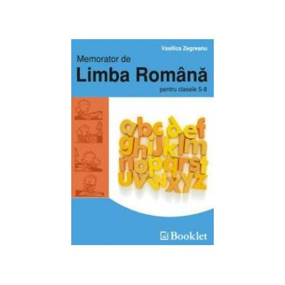 Memorator de Limba Romana pentru clasele, a V-a si a VIII-a (Vasilica Zegreanu)