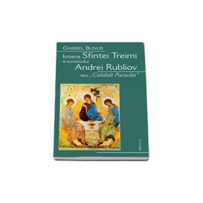 Icoana Sfintei Treimi a cuviosului Andrei Rubliov sau Celalalt Paraclet - Editia a II-a