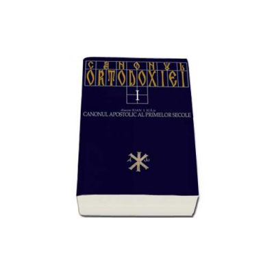 Ioan Ica, Canonul Ortodoxiei volumul I. Canonul apostolic al primelor secole