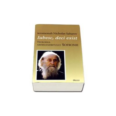 Nicholas Saharov, Iubesc, deci exist. Teologia arhimandritului Sofronie