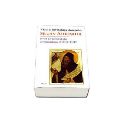 Viata si invatatura staretului Siluan Athonitul, scrise de ucenicul sau arhim. Sofronie - Editia a II-a
