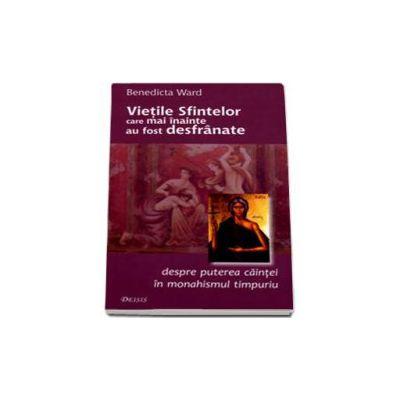 Vietile Sfintelor care mai inainte au fost desfranate ca un studiu asupra caintei in monahismul timpuriu - Editia a III-a
