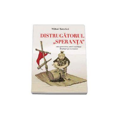 Distrugatorul Speranta - Sau povestea unui marinar destept si cu noroc - Volumul I