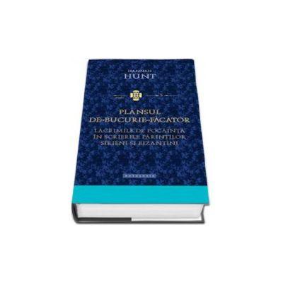 Plansul de-bucurie-facator. Lacrimilie de pocainta in scrierile Parintilor sirieni si bizantini - Hannah Hunt