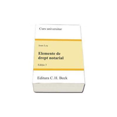 Elemente de drept notarial. Editia a III-a, Ioan Les