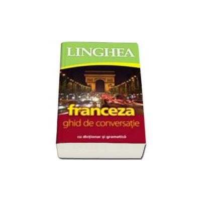 Franceza. Ghid de conversatie Roman-Francez, cu dictionar si gramatica (Ioan Salomie)