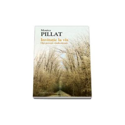 Monica Pillat - Invitatie la vis. Opt povesti vindecatoare