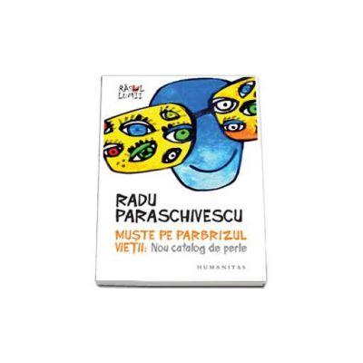 Radu Paraschivescu, Muste pe parbrizul vietii. Nou catalog de perle