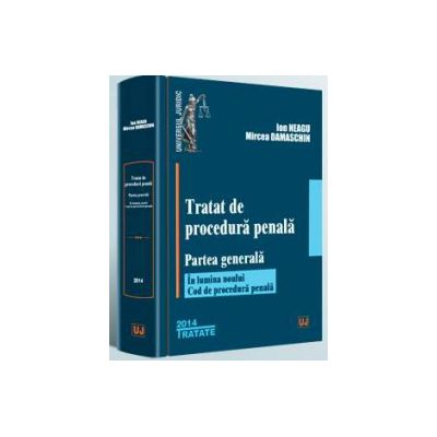 Ion Neagu, Tratat de procedura penala. Partea generala - In lumina noului Cod de procedura penala