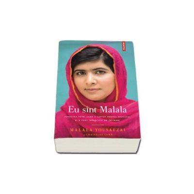 Eu sint Malala -  Povestea fetei care a luptat pentru educatie si a fost impuscata de talibani