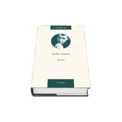Gellu Naum, Opere III. Proza (Editie Cartonata)