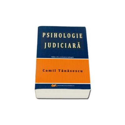 Psihologie Judiciara. Editia a II-a, revazuta si adaugita