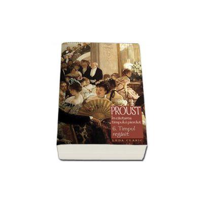 Marcel Proust, Timpul regasit. In cautarea timpului pierdut, Volumul. 6