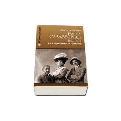 Familia Casassovici. 1810-1976. Cinci generatii in Romania (Dan Casassovici)