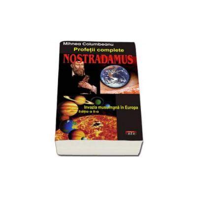 Nostradamus. Profetii complete - invazia musulmana in Europa (Mihnea Columbeanu)