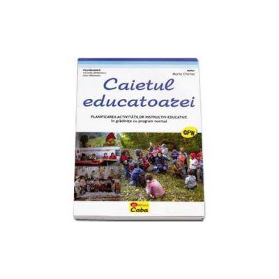 Caietul educatoarei. Planificarea activitatilor instructiv-educative in gradinite cu program normal (Maria Chiriac)