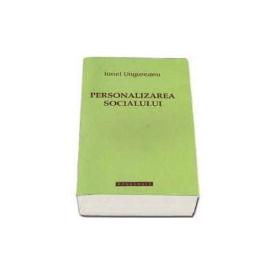 Personalizarea socialului (Ionel Ungureanu)