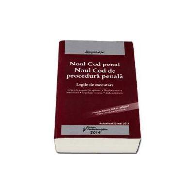 Noul Cod penal Noul Cod de procedura penala. Legile de executare - Actualizat 22 mai 2014