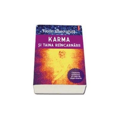 Karma si taina reincarnarii. Calatoria sufletului si viata de dupa moarte. Editie revazuta si adaugita