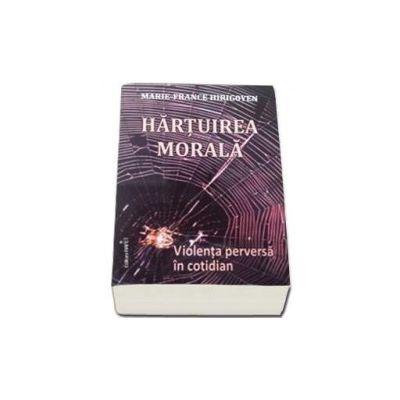 Hartuirea morala - Violenta perversa in cotidian (Marie France Hirigoyen)