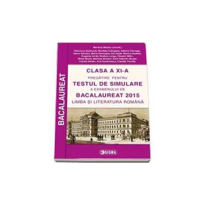 Pregatire pentru TESTUL DE SIMULARE a examenului de Bacalaureat 2015 la Limba si Literatura clasa a XI-a